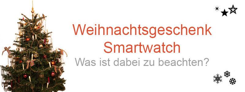 Weihnachtsgeschenk Smartwatch - Was ist zu beachten?